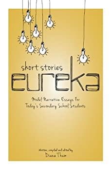 short stories eureka  model narrative essays for today    s secondary    short stories eureka  model narrative essays for today    s secondary school students by  tham
