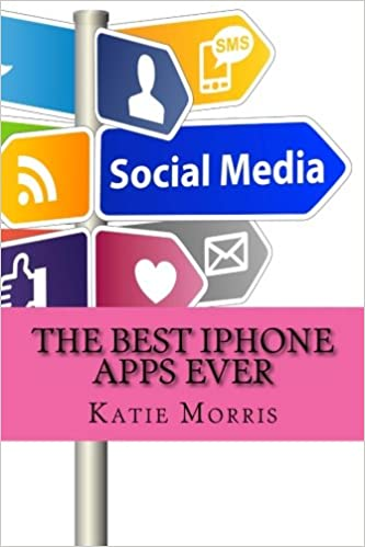 Read online The Best iPhone Apps Ever: The Ultimate Guide to All the Apps Every iPhone User Needs PDF