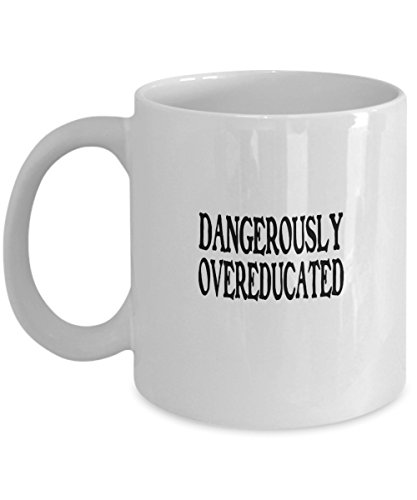 Dangerously Overeducated Graduation Gift Coffee Mug