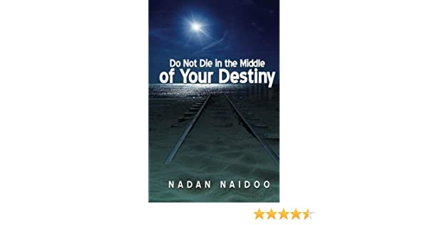Do Not Die In The Middle Of Your Destiny