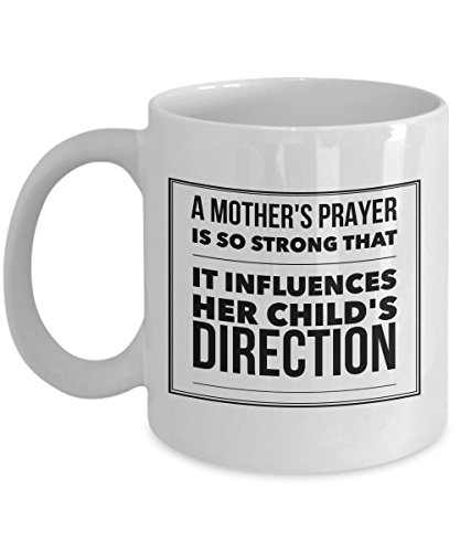 A Mother'S Prayer Is So Strong That It Influences Her Child'S Direction, 11Oz Coffee Mug Unique Gift Idea Coffee Mug - Father's Day/Birthday/Chris