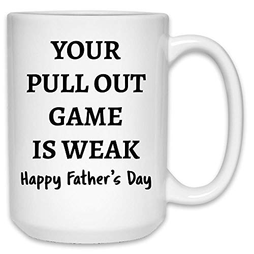 Your pull out game is weak Happy Father
