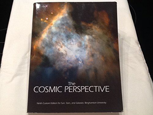 The Cosmic Perspective - Ninth Custom Edition for Binghamton University (Custom edition for Sun,Stars, and Galaxies) Paperback