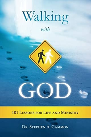 Walking With God: 101 Lessons for Life and Ministry (Walking Gods Earth)