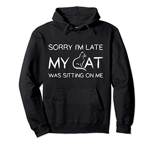 Sorry I'm Late My Cat Was Sitting On Me Funny Pet Hoodie