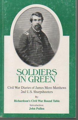 Read Online Soldiers in green: The Civil War diaries of James Mero Matthews, 2nd U.S. Sharpshooters ebook