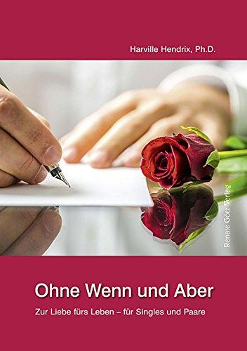 Ohne Wenn und Aber: Zur Liebe fürs Leben - für Singles und Paare (German Edition)