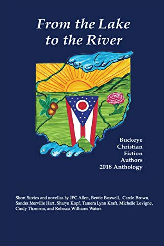 From the Lake to the River: Buckeye Christian Fiction Authors 2018 Anthology by Mt. Zion Ridge Press