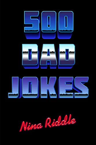 500 Dad Jokes: Funny, Clean, and Corny. The Best Dad Jokes to Tell Your Kids (Funny Knock Knock Jokes For Adults Dirty)
