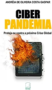 Ciber Pandemia - Proteja-Se Contra a Próxima Crise Global
