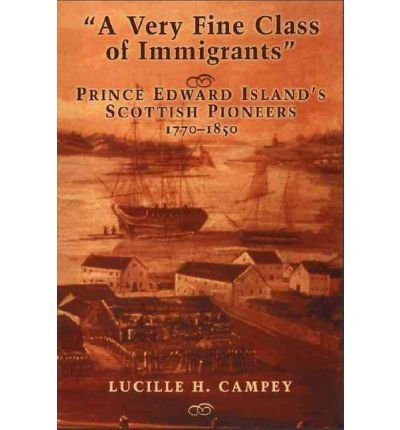 [ A Very Fine Class of Immigrants: Prince Edward Island's Scottish Pioneers 1770-1850[ A VERY FINE CLASS OF IMMIGRANTS: PRINCE EDWARD ISLAND'S SCOTTISH PIONEERS 1770-1850 ] By Campey, Lucille H. ( Author )May-01-2007 Paperback pdf epub