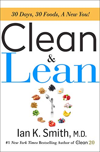 Book cover from Clean & Lean: 30 Days, 30 Foods, a New You! by Ian K. Smith M.D.