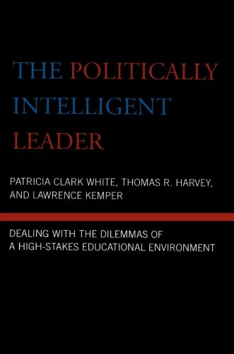 The Politically Intelligent Leader: Dealing with the Dilemmas of a High-Stakes Educational Environment