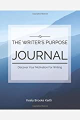 The Writer's Purpose Journal: Discover Your Motivation For Writing (Guided Journals For Writers) (Volume 1) Paperback