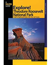 Explore! Theodore Roosevelt National Park: A Guide To Exploring The Roads, Trails, River, And Canyons