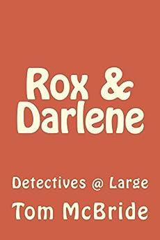 Rox & Darlene: Detectives @ Large by [McBride, Tom]