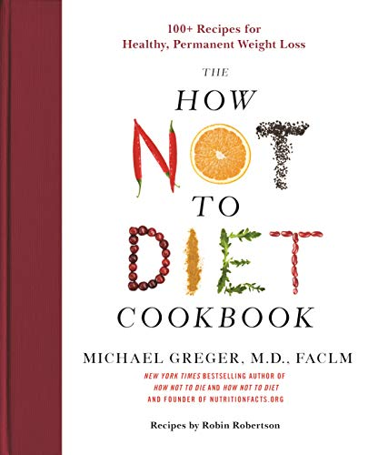 Book Cover: The How Not to Diet Cookbook: 100  Recipes for Healthy, Permanent Weight Loss