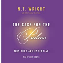 The Case for the Psalms: Why They Are Essential Audiobook by N. T. Wright Narrated by James Langton