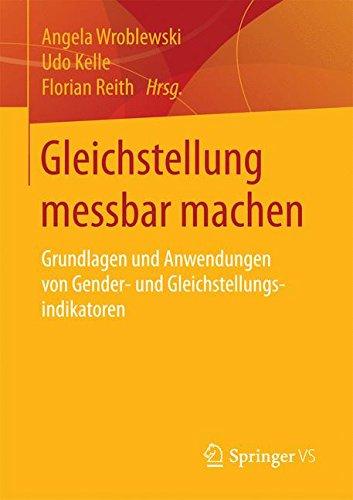 Gleichstellung messbar machen: Grundlagen und Anwendungen von Gender- und Gleichstellungsindikatoren Taschenbuch – 5. September 2016 Angela Wroblewski Udo Kelle Florian Reith Springer VS
