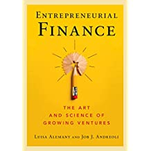 Entrepreneurial Finance: The Art and Science of Growing Ventures