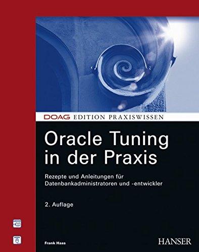 Oracle Tuning in der Praxis: Rezepte und Anleitungen für Datenbankadministratoren und -entwickler Gebundenes Buch – 7. September 2006 Frank Haas 3446407251 MAK_new_usd__9783446407251 Anwendungs-Software