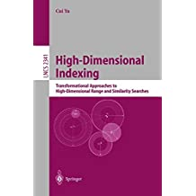 High-Dimensional Indexing: Transformational Approaches to High-Dimensional Range and Similarity Searches
