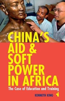 [(China's Aid and Soft Power in Africa: The Case of Education and Training )] [Author: Kenneth King] [May-2013] PDF ePub fb2 book