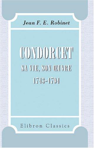 Condorcet: Sa vie, son ?uvre, 1743-1794 (French Edition) ebook