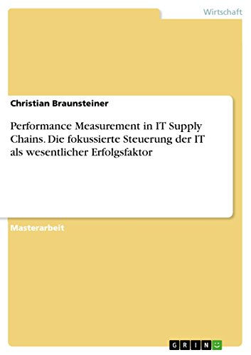 Performance Measurement in IT Supply Chains. Die fokussierte Steuerung der IT als wesentlicher Erfolgsfaktor (German Edition)