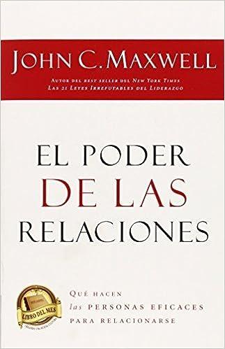 El poder de las relaciones: Lo que distingue a la gente altamente efectiva (Spanish Edition) (Spanish) April 18, 2010