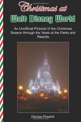 Christmas at Walt Disney World: An Unofficial Pictorial of the Christmas Season Through the Years at the Parks and Resorts