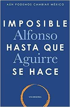 Imposible hasta que se hace: Aguirre, Alfonso: Amazon.com ...