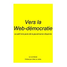 Vers la Web-démocratie: Le petit livre jaune de la gouvernance citoyenne (French Edition)