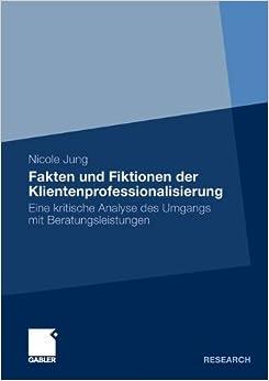 Fakten und Fiktionen der Klientenprofessionalisierung: Eine kritische Analyse des Umgangs mit Beratungsleistungen (German Edition)