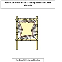 Native American Brain Tanning Hides and Other Methods