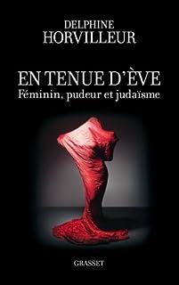 En tenue d'Ève : féminin, pudeur et judaïsme, Horvilleur, Delphine