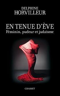 En tenue d'Ève : Féminin, pudeur et judaïsme par Horvilleur