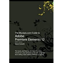 The Muvipix.com Guide to Adobe Premiere Elements 12 (Color version): The tools, and how to use them, to make movies on your personal computer using the best-selling video editing software program. by Steve Grisetti (2013-09-05)