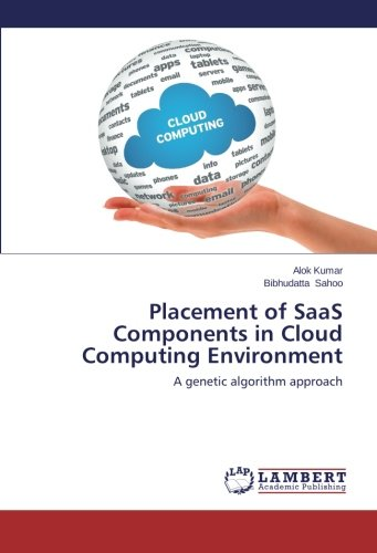 Download Placement of SaaS Components in Cloud Computing Environment: A genetic algorithm approach pdf epub