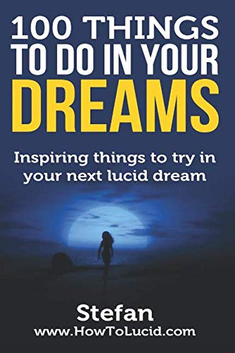 100 Things To Do In Your Dreams: Inspiring things to try in your next lucid dream
