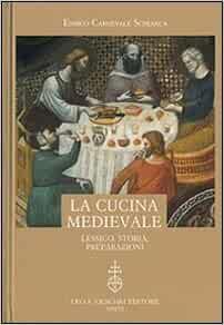 La Cucina Medievale Lessico Storia Preparazioni Biblioteca Dell Carnevale Schianca 9788822260734 Amazon Com Books
