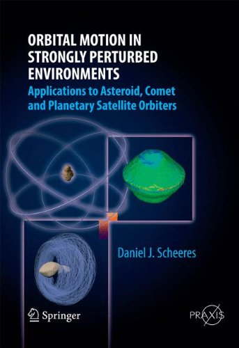 Orbital Motion in Strongly Perturbed Environments: Applications to Asteroid, Comet and Planetary Satellite Orbiters (Springer Praxis Books)