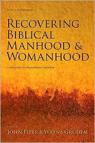 Recovering Biblical Manhood and Womanhood Publisher: Crossway Books