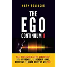 The Ego Continuum II: Next Generation Active Leadership: Self-Awareness, Leadership Brand, Effective Feedback Delivery, and You.