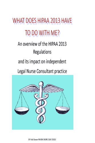 What does HIPAA 2013 have to do with me? An overview of the HIPAA 2013 Regulations and its impact on independent Legal Nurse Consultant practice Pdf