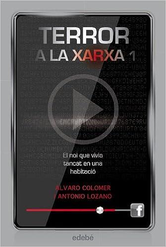 Terror a la xarxa I: El noi que vivia tancat en una habitació: Amazon.es: Antonio Lozano Sagrera, Álvaro Colomer Moreno, Maria LLopis Freixas: Libros