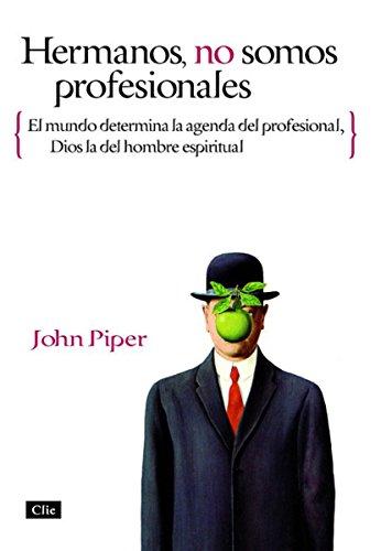 Hermanos, no somos profesionales: El mundo determina la agenda del profesional, Dios la del hombre espiritual (Spanish Edition)