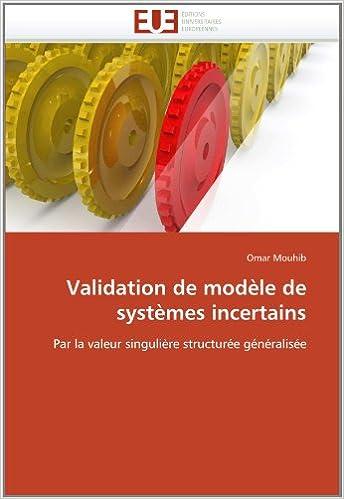 Télécharger en ligne Validation de modèle de systèmes incertains: Par la valeur singulière structurée généralisée pdf epub