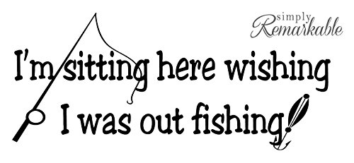 Vinyl Decal Sticker for Computer Wall Car Mac Macbook and More - I'm Sitting Here Wishing I was Out Fishing
