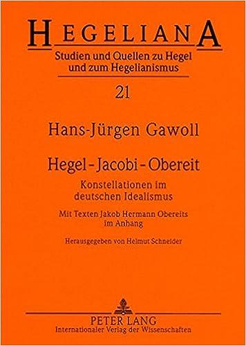 Hegel Jacobi Obereit: Konstellationen Im Deutschen Idealismus- Mit Texten Jakob Hermann Obereits Im Anhang (Hegeliana)